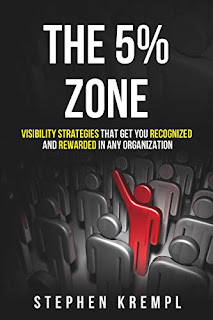 The 5% Zone: Visibility Strategies that Get you Recognized and Rewarded in Any Organization by Stephen Krempl