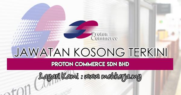 Jawatan Kosong Terkini 2018 di Proton Commerce Sdn Bhd