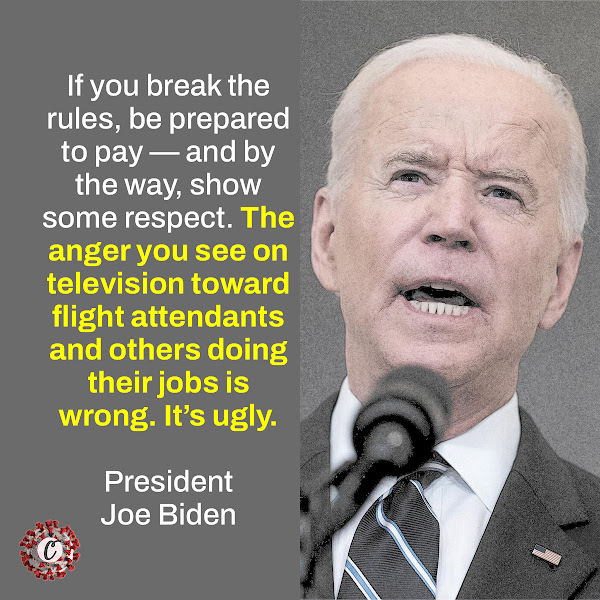 If you break the rules, be prepared to pay — and by the way, show some respect. The anger you see on television toward flight attendants and others doing their jobs is wrong. It's ugly. — President Joe Biden