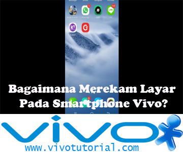 Bagaimana Merekam Layar Pada Smartphone Vivo