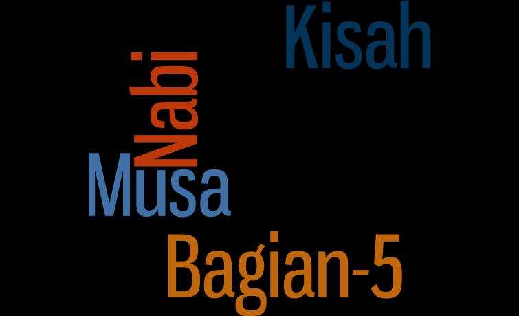 Kisah Nabi Musa A.S Bagian 5