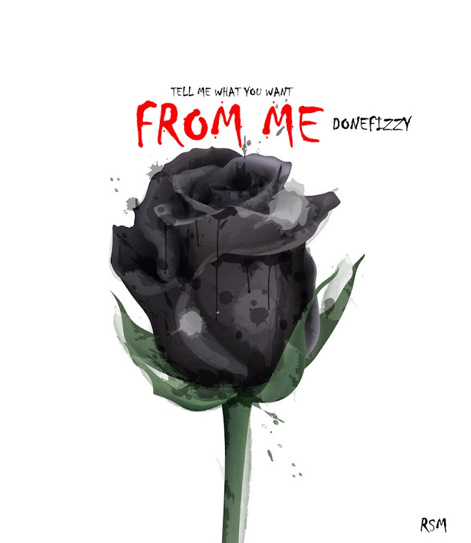 AUDIO : Donefizzy __Tell Me What You want From Me  (Prod By Mr Favic Beat) @Iknowndonefizzy