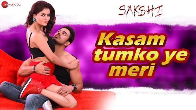 Kasam Tumko Ye Meri Lyrics - Sakshi | Vikram Mastal & Gehana Vashisth | Priya Dubey