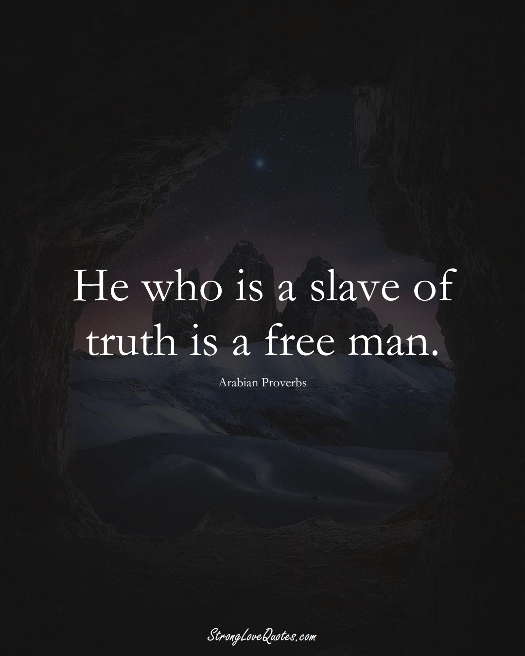 He who is a slave of truth is a free man. (Arabian Sayings);  #aVarietyofCulturesSayings