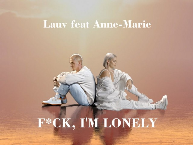 Lauv - Fuck, I'm Lonely (feat. Anne Marie)