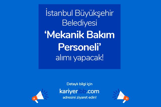 İstanbul Büyükşehir Belediyesi mekanik bakım personeli alımı yapacak. İlan detayları kariyeribb.com'da!