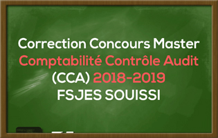 Correction de Concours Master Comptabilité Contrôle Audit (CCA) 2018-2019 - Fsjes Souissi