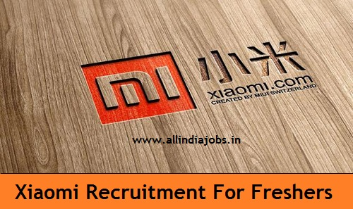 Xiaomi Recruitment 2018-2019 Job Openings For Freshers in India