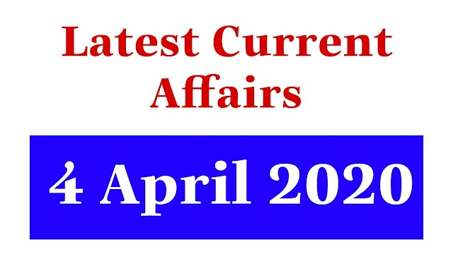Current Gk Today | Daily Current Affairs & MCQs for Government Jobs | Current Affairs 4 April 2020