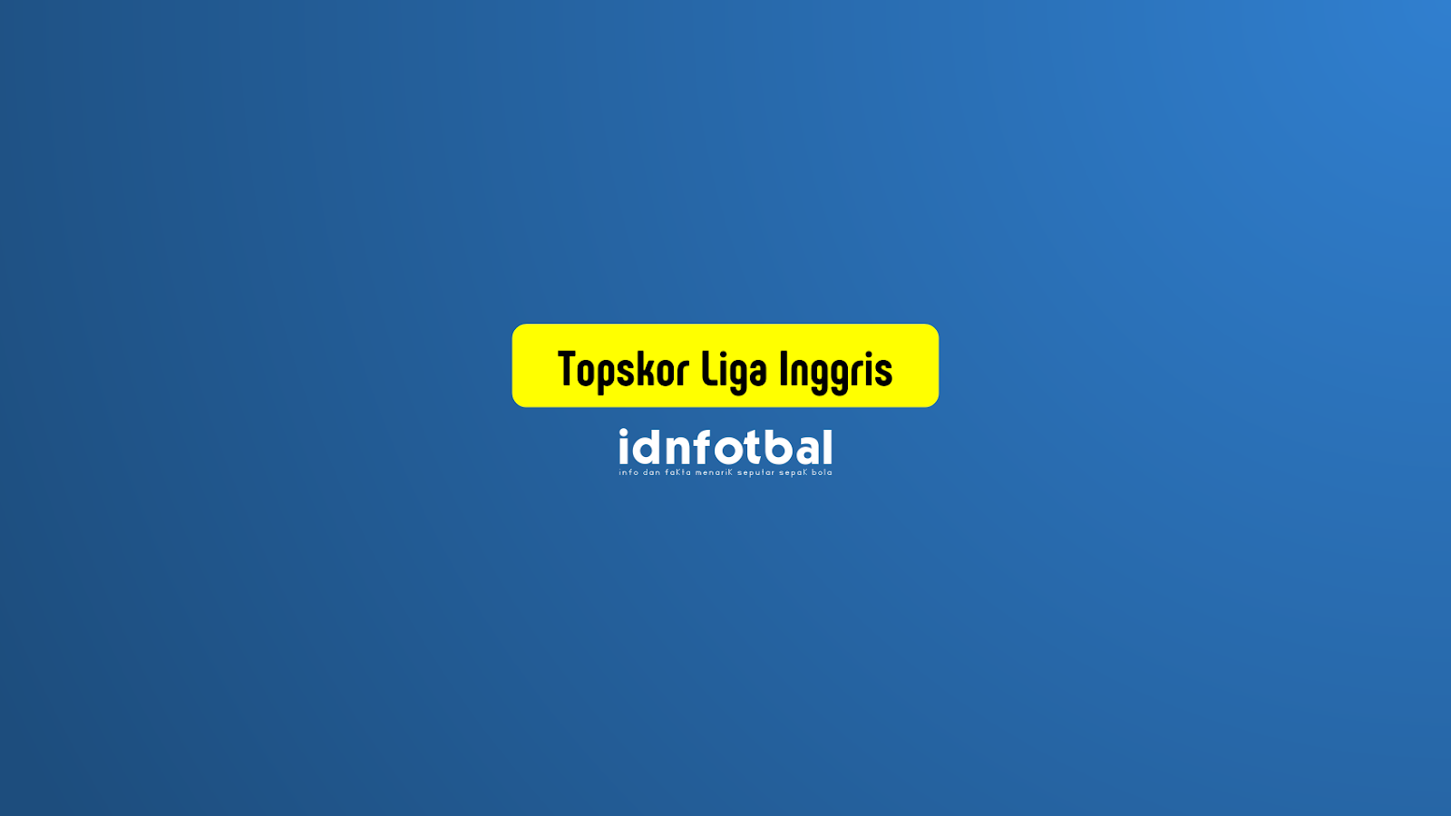 idnfotbal - Daftar Topskor Liga Inggris