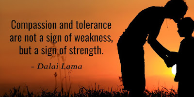 Dalai Lama: COMPASSION and TOLERANCE are not a sign of weakness, but a sign of STRENGTH - Quotes