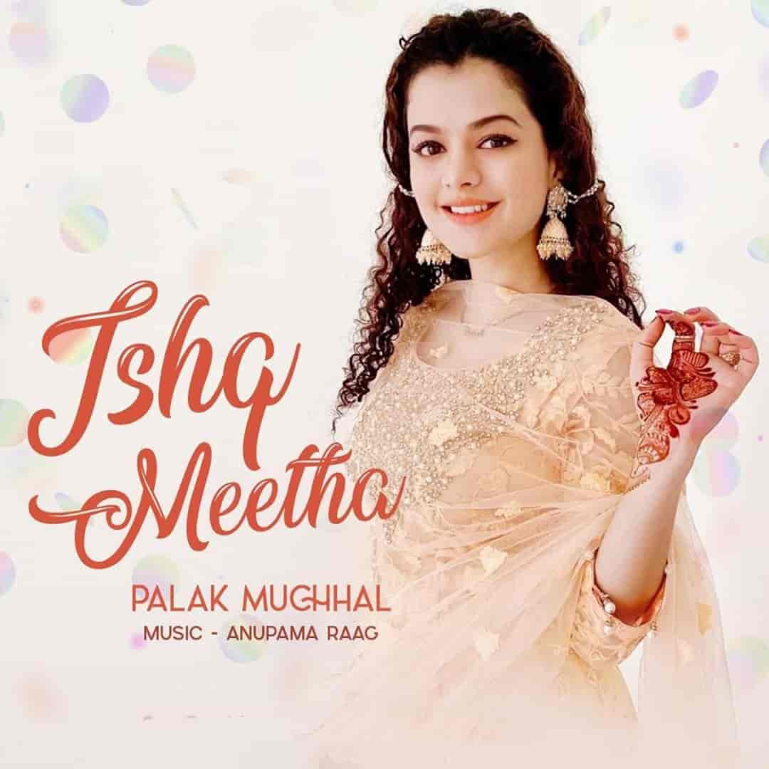 Ishq Meetha Song Image By Palak Muchchal