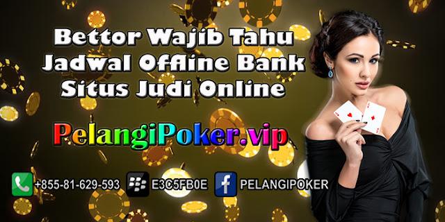 Bettor-Wajib-Tahu-Jadwal-Offline-Bank-Situs-Judi-Online