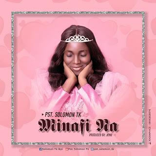 DOWNLOAD MUSIC MP3: Minafi Na - Pst. Solomon Tk