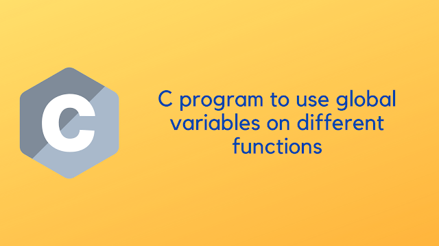 C program to use global variables on different functions