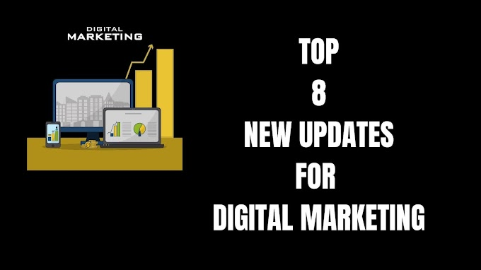 Top 8 New Updates For Digital Marketing