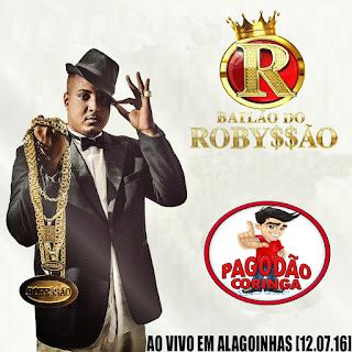 BAILÃO DO ROBYSSÃO - AO VIVO EM ALAGOINHAS-BA [12.07.16]
