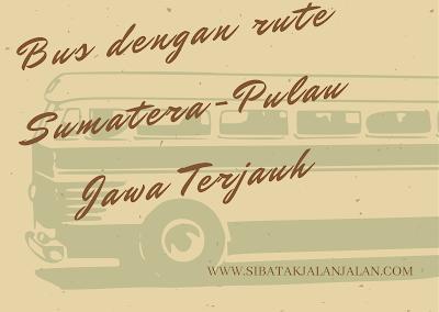 bus dengan rute terjauh lintas sumatera jawa referensi bus untuk mudik