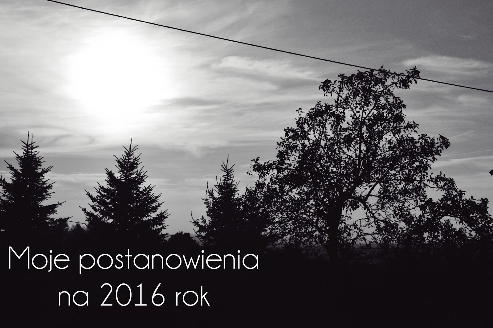 POSTANOWIENIA NOWOROCZNE NA 2016 ROK - MOJE CELE I MARZENIA