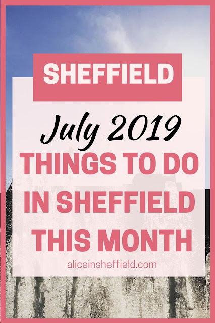 Sheffield July 2019 Things to Do