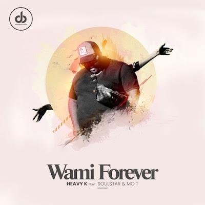 Heavy K - Wami Forever Feat. Soulstar & Mo T