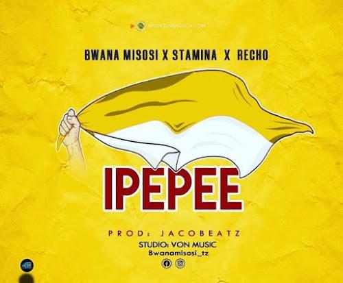AUDIO   Bwana Misosi x Stamina x Recho – Ipepee   Download