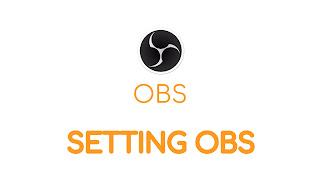 Cara Setting OBS Agar Tidak Lag (Frame Drop) Saat Streaming Game