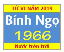 Tử Vi Tuổi Bính Ngọ 1966 Năm 2019 Nam Mạng - Nữ Mạng