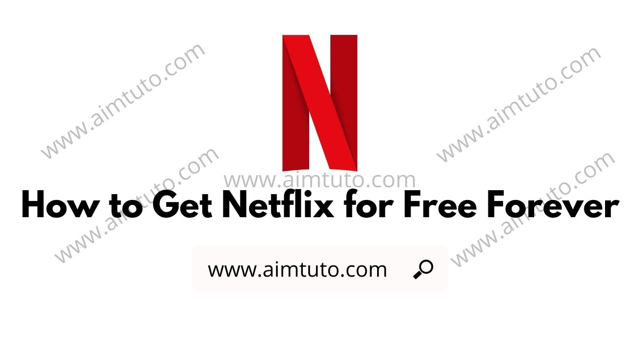 How to Get Netflix for Free for Lifetime