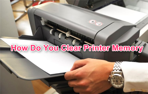 How Do You Clear Printer Memory