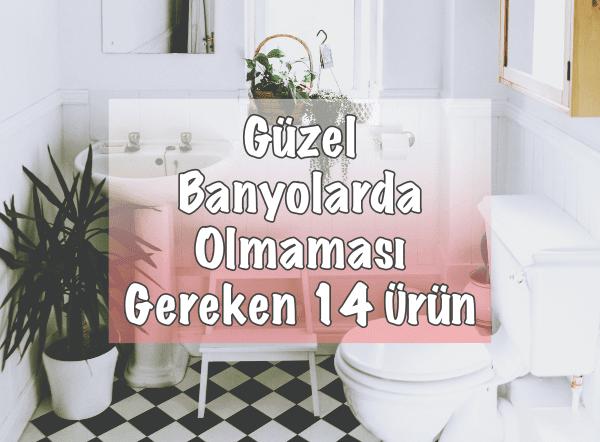 Güzel Banyolarda Olmaması Gereken Ürünler