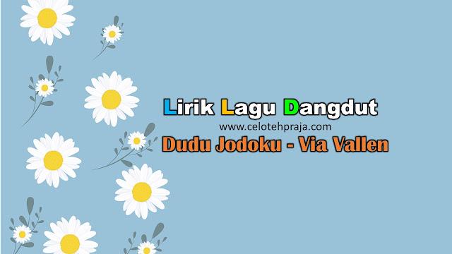 Dudu Jodoku Lirik Lagu Dangdut - Via Vallen