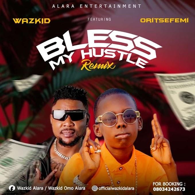 [Music] Wazkid - Bless My Hustle Rmx_Ft Oritse Femi
