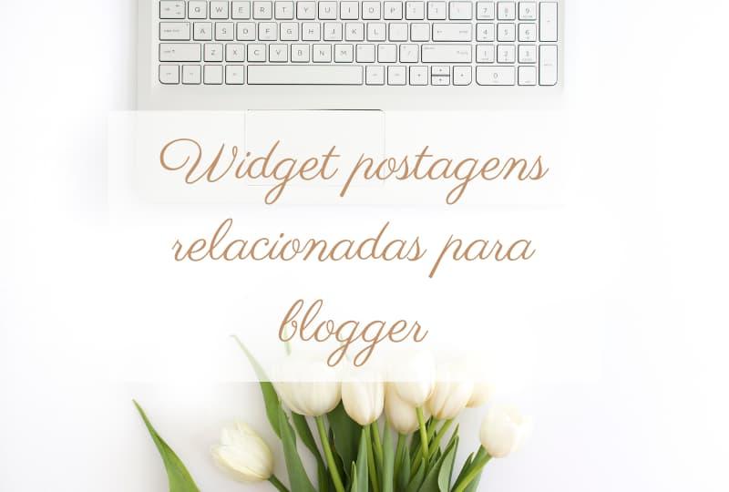 widget personalizado de postagens relacionadas para blogs do blogger