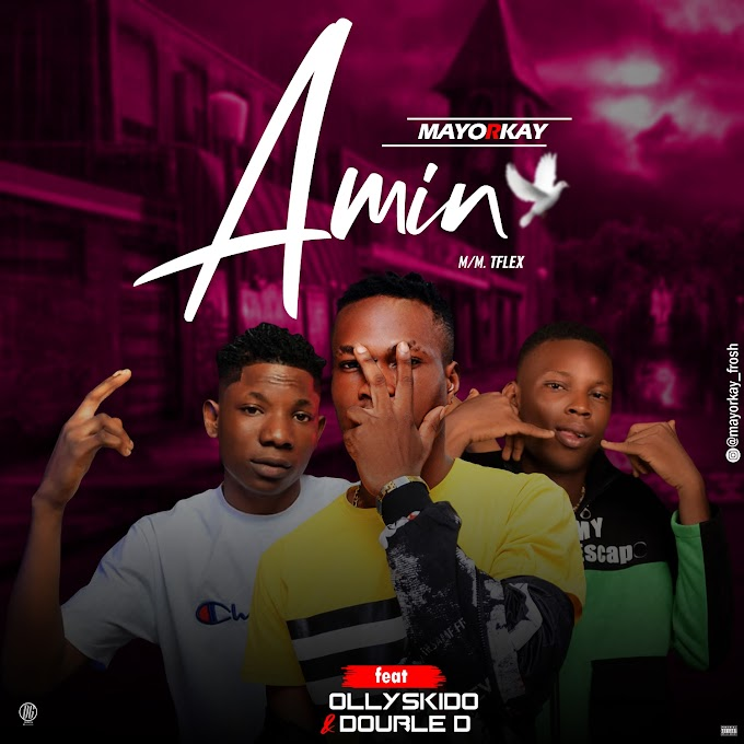 [Music] Mayorkay Ft. Double D x Ollyskido –  Amin   @mayorkay_frosh @sayflexxyB