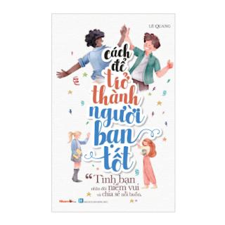 Sách - Kỹ Năng Sống - Bộ Sách Cách Để Trở Thành - Cách Để Trở Thành Người Bạn Tốt ebook PDF EPUB AWZ3 PRC MOBI