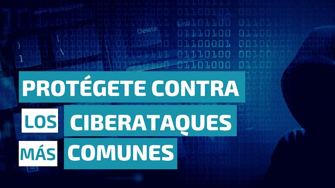Protégete contra los ciberataques más comunes