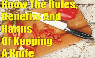 Know The Rules, Benefits And Harms Of Keeping A Knife