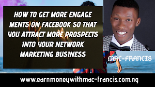 HOW TO GET MORE ENGAGEMENTS ON FACEBOOK SO THAT YOU ATTRACT MORE PROSPECTS INTO YOUR NETWORK MARKETING BUSINESS