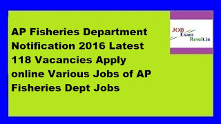 AP Fisheries Department Notification 2016 Latest 118 Vacancies Apply online Various Jobs of AP Fisheries Dept Jobs