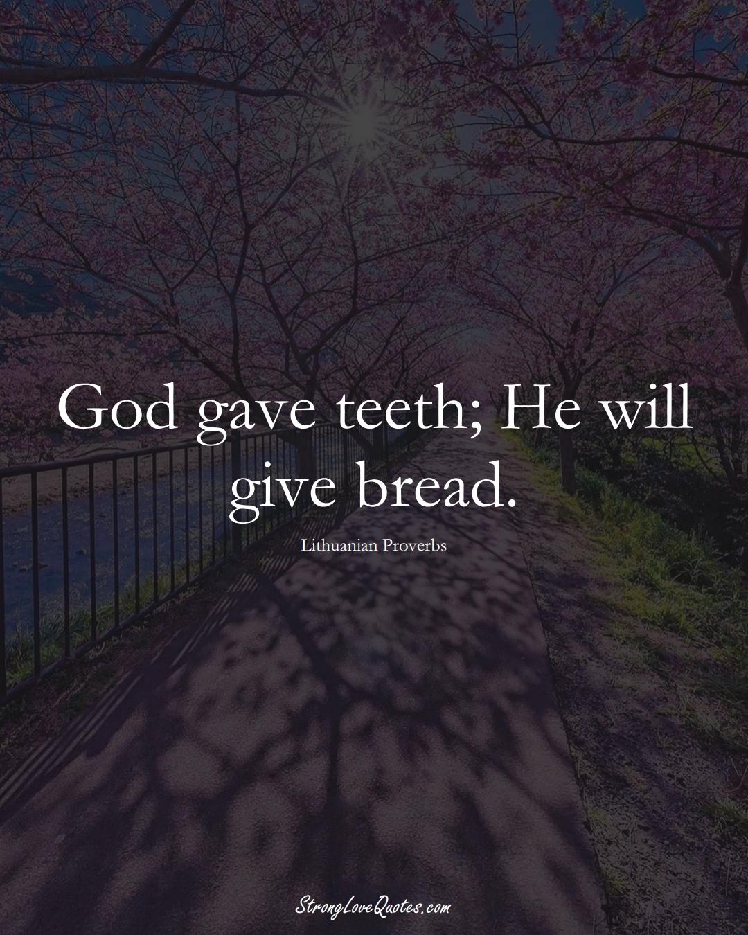 God gave teeth; He will give bread. (Lithuanian Sayings);  #AsianSayings