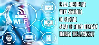Cara Membuat Wifi Sendiri di Rumah Atau di Toko Dengan Harga Terjangkau
