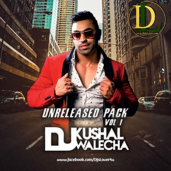 Unreleased Pack Vol 1 Dj Kushal Walecha