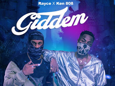 VIDEO & MP3: Rayce X Ken 808 - Giddem
