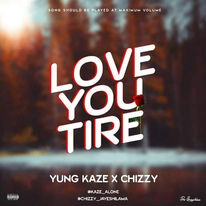 [Music] Yung Kaze ft Chizzy - Love you tire #Arewapublisize