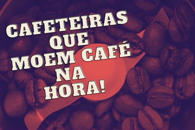 Cafeteiras Que Moem na hora!