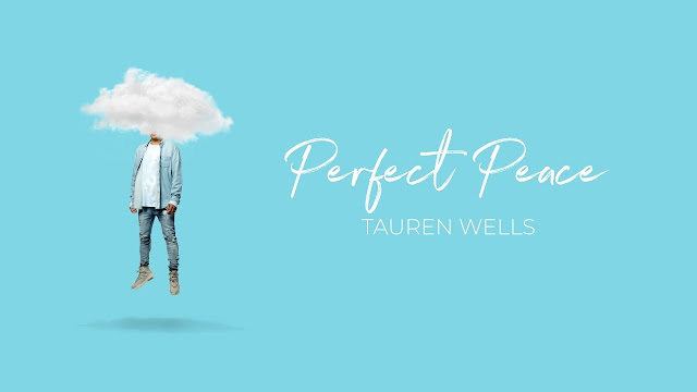 Tauren Wells - Perfect Peace Lyrics & Audio