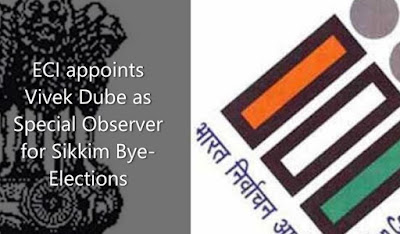 ECI appoints Vivek Dube as Special Observer for Sikkim Bye-Elections
