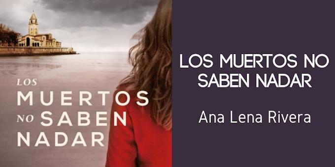 'Los muertos no saben nadar' de Ana Lena Rivera