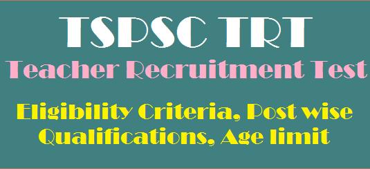 age limit, Eligibility Criteria, Post wise Qualifications, Teacher Recruitment Test, TS DSC, TS Jobs, TSPSC, TSPSC TRT